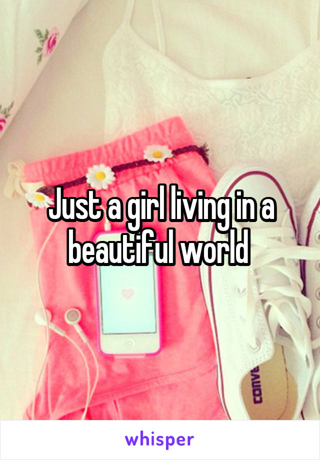 Just a girl living in a beautiful world