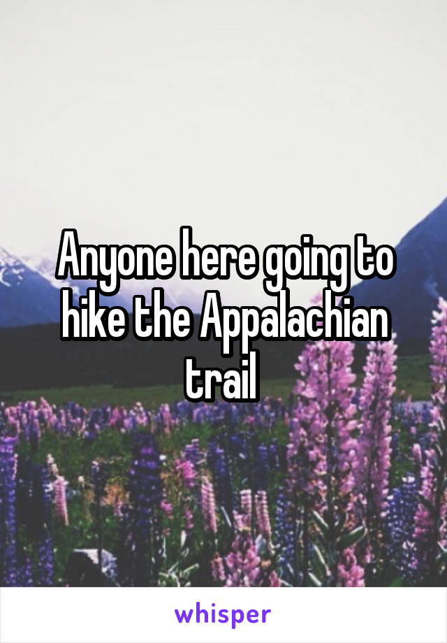 Anyone here going to hike the Appalachian trail