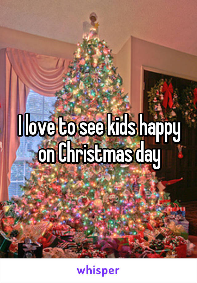 I love to see kids happy on Christmas day
