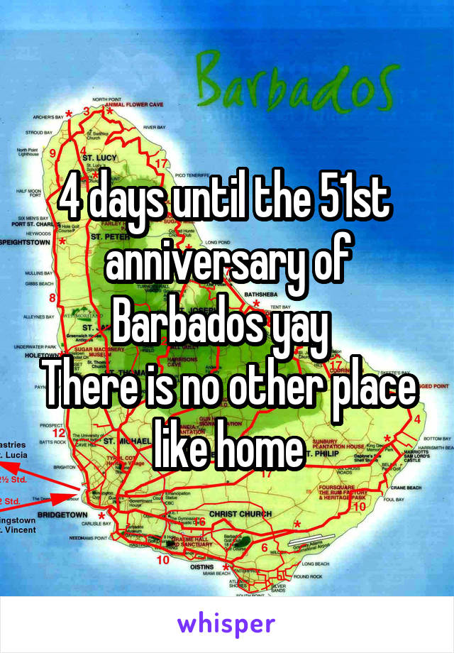 4 days until the 51st  anniversary of Barbados yay   There is no other place like home