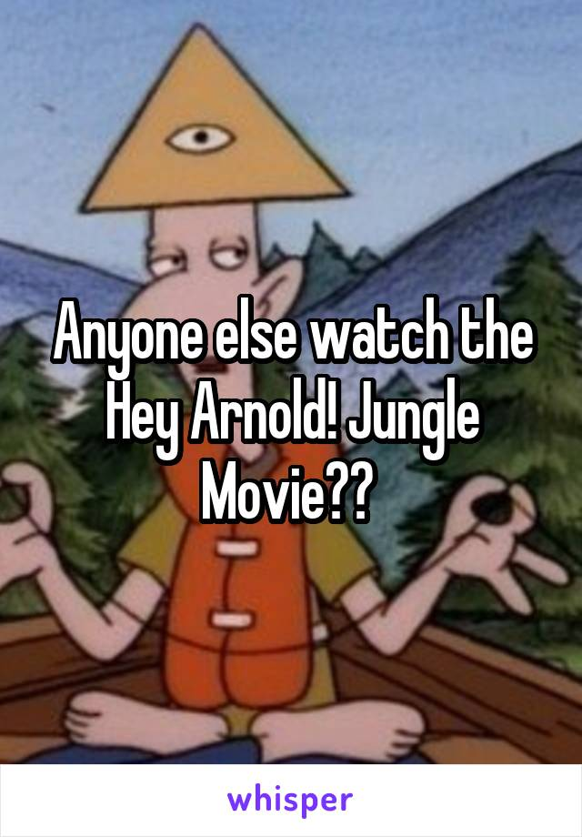 Anyone else watch the Hey Arnold! Jungle Movie??