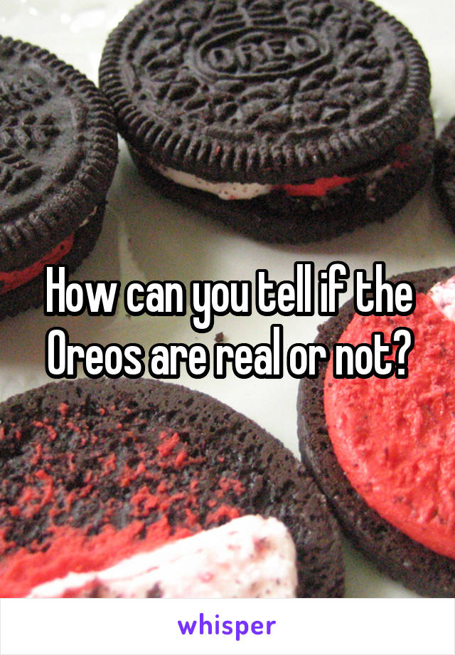 How can you tell if the Oreos are real or not?