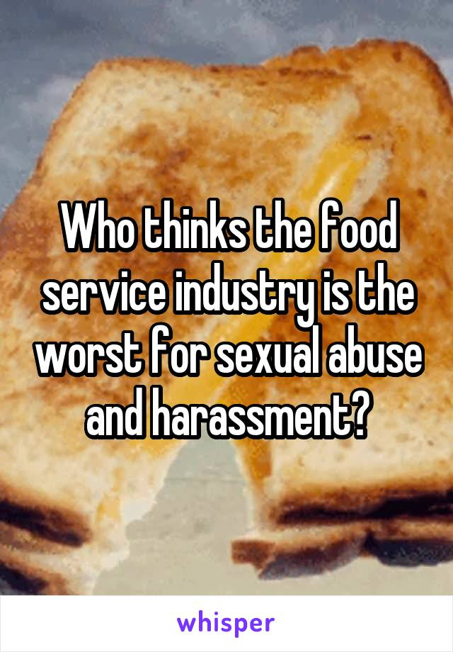 Who thinks the food service industry is the worst for sexual abuse and harassment?