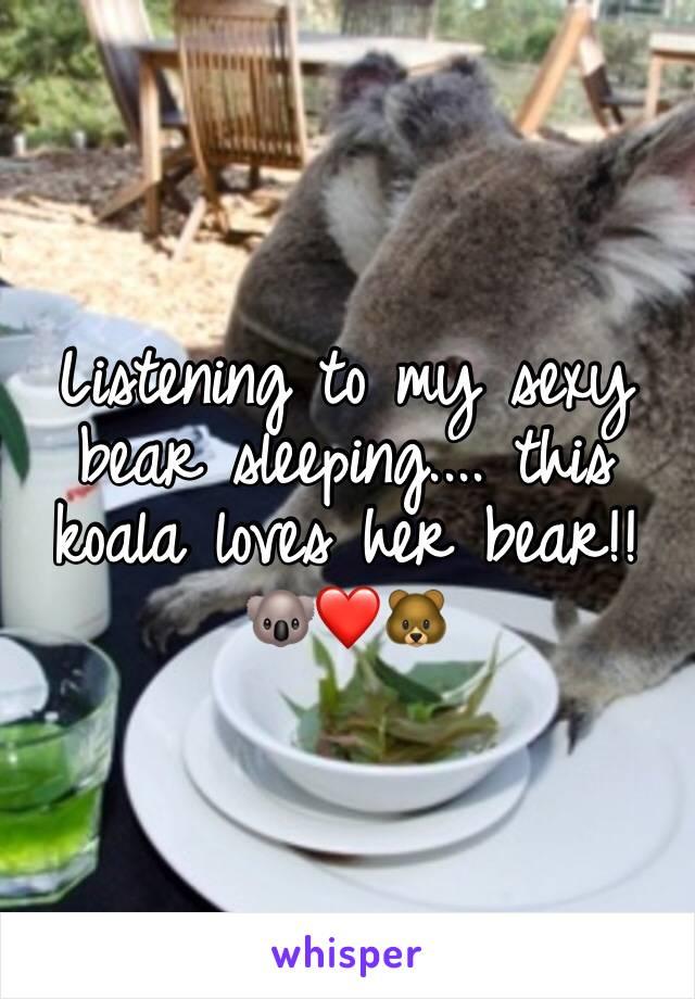 Listening to my sexy bear sleeping.... this koala loves her bear!! 🐨❤️🐻