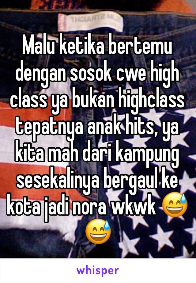 Malu ketika bertemu dengan sosok cwe high class ya bukan highclass tepatnya anak hits, ya kita mah dari kampung sesekalinya bergaul ke kota jadi nora wkwk 😅😅