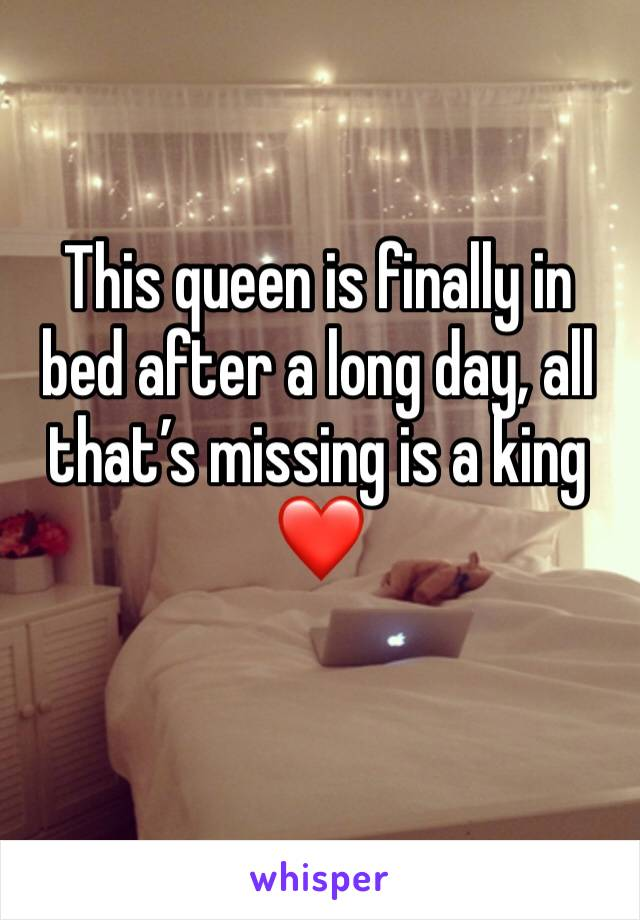 This queen is finally in bed after a long day, all that's missing is a king ❤️
