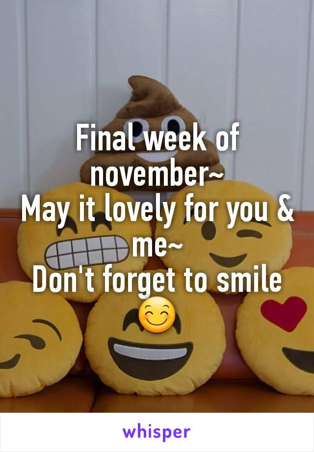 Final week of november~ May it lovely for you & me~ Don't forget to smile 😊