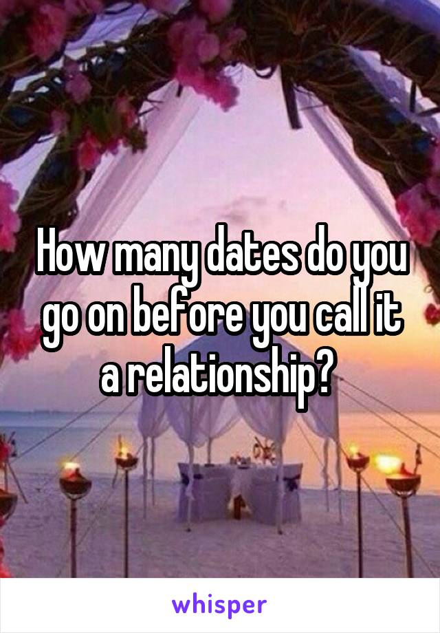 How many dates do you go on before you call it a relationship?