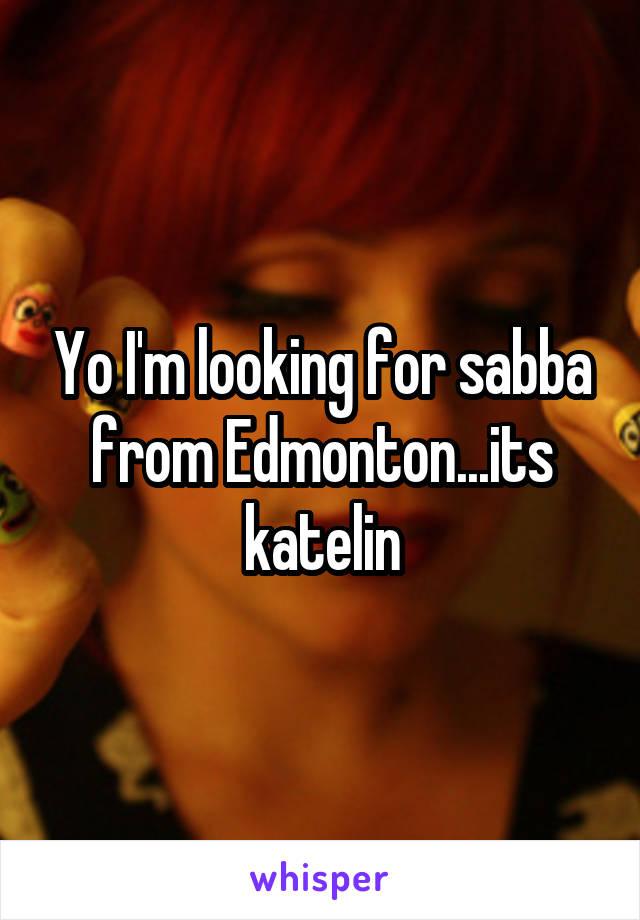 Yo I'm looking for sabba from Edmonton...its katelin