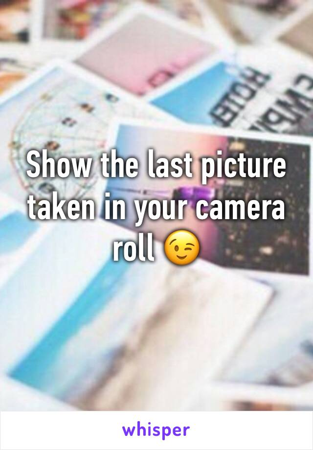 Show the last picture taken in your camera roll 😉