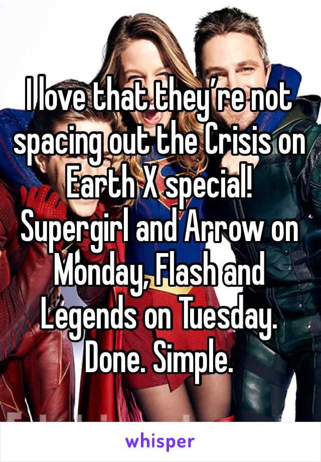 I love that they're not spacing out the Crisis on Earth X special! Supergirl and Arrow on Monday, Flash and Legends on Tuesday.  Done. Simple.