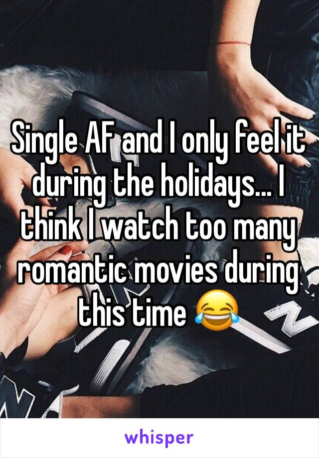 Single AF and I only feel it during the holidays... I think I watch too many romantic movies during this time 😂