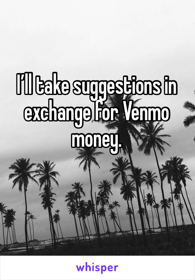 I'll take suggestions in exchange for Venmo money.