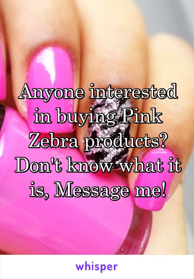 Anyone interested in buying Pink Zebra products? Don't know what it is, Message me!