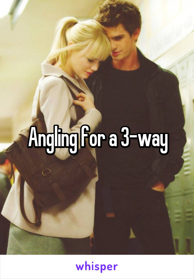 Angling for a 3-way