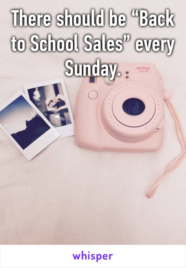 "There should be ""Back to School Sales"" every Sunday."