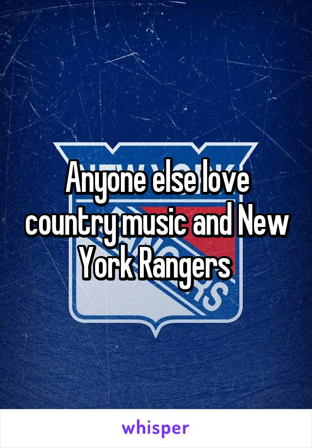 Anyone else love country music and New York Rangers