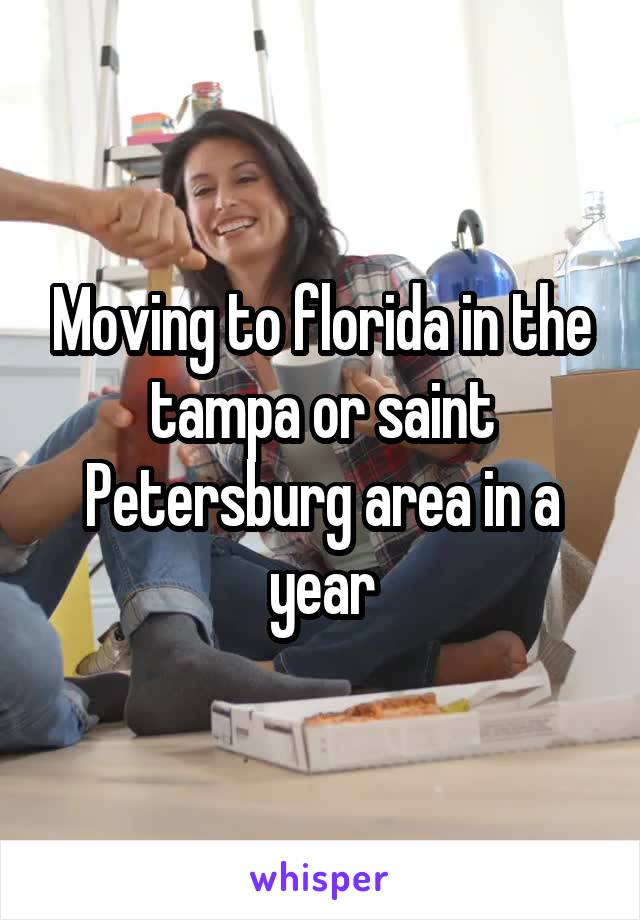 Moving to florida in the tampa or saint Petersburg area in a year