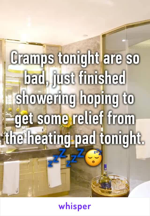 Cramps tonight are so bad, just finished showering hoping to get some relief from the heating pad tonight. 💤💤😴