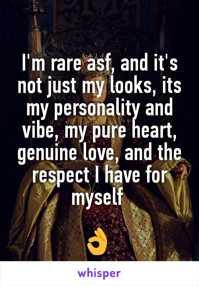 I'm rare asf, and it's not just my looks, its my personality and vibe, my pure heart, genuine love, and the respect I have for myself   👌