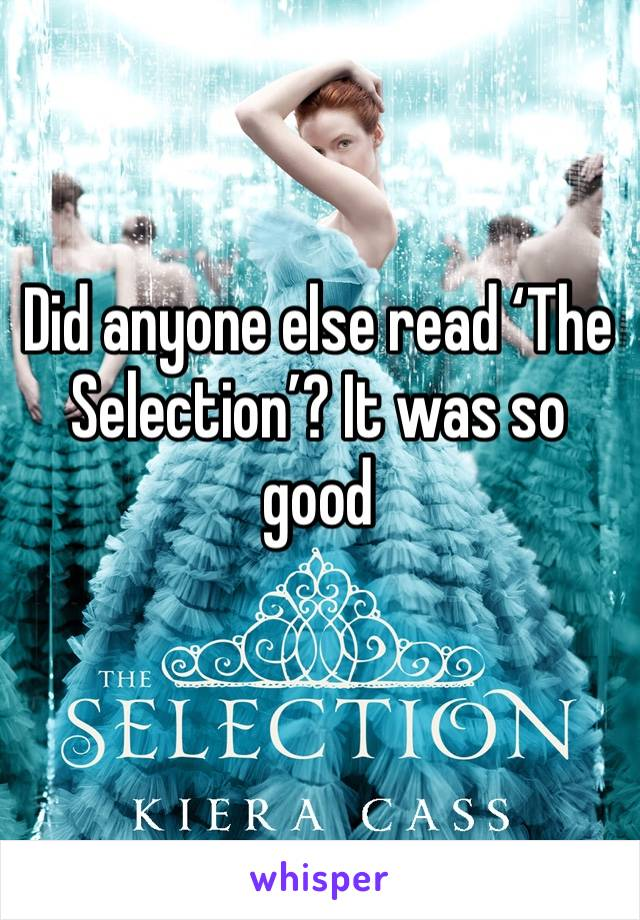 Did anyone else read 'The Selection'? It was so good