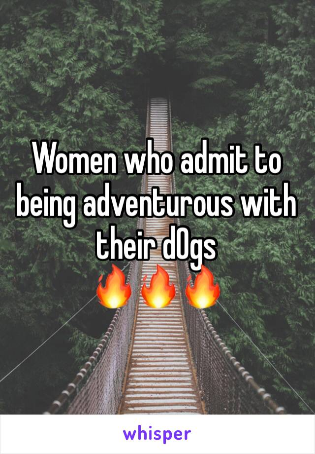 Women who admit to being adventurous with their d0gs 🔥🔥🔥