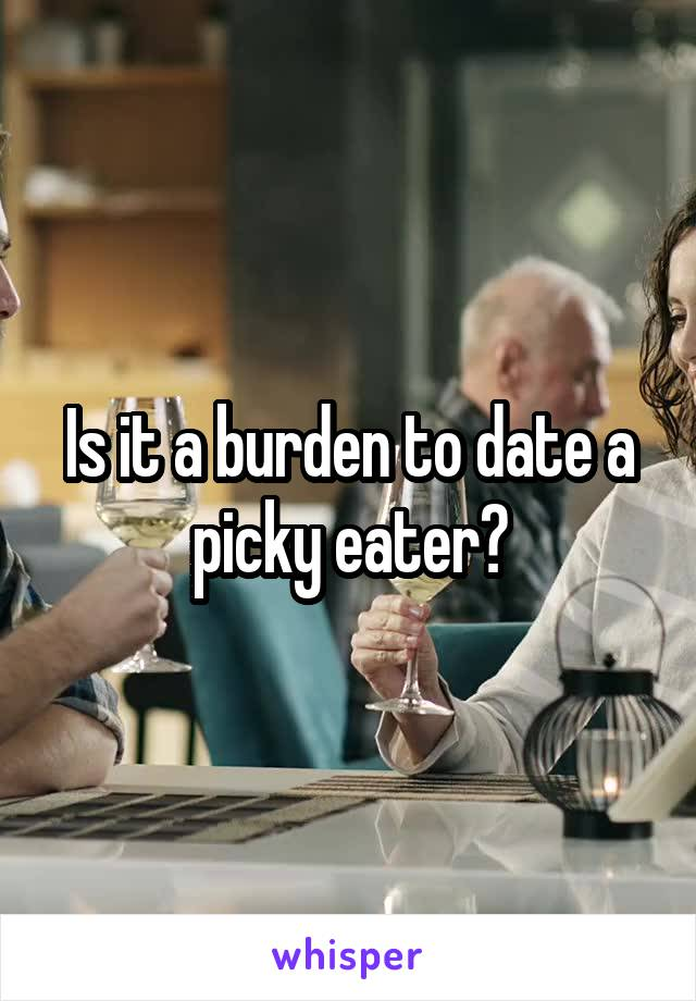 Is it a burden to date a picky eater?