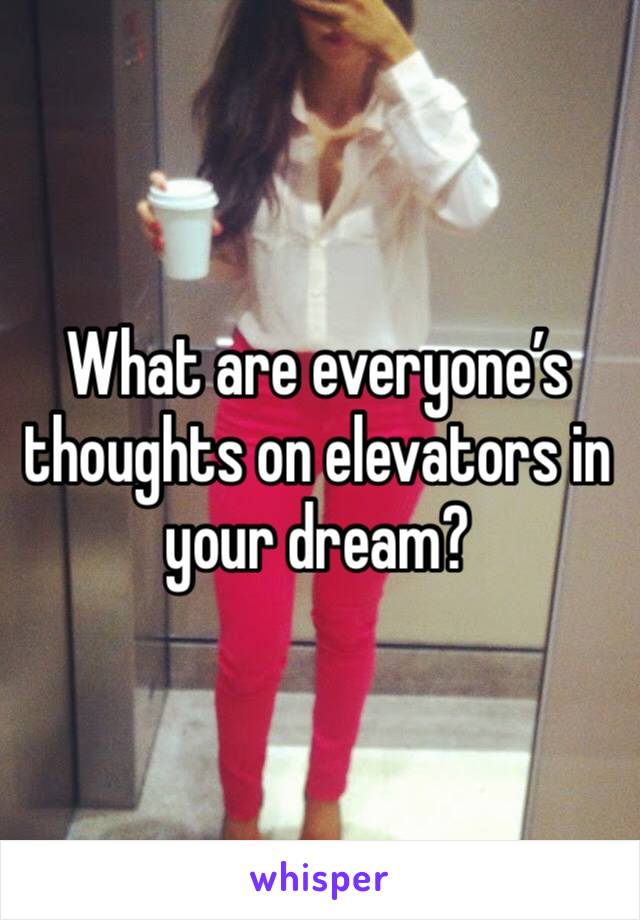 What are everyone's thoughts on elevators in your dream?