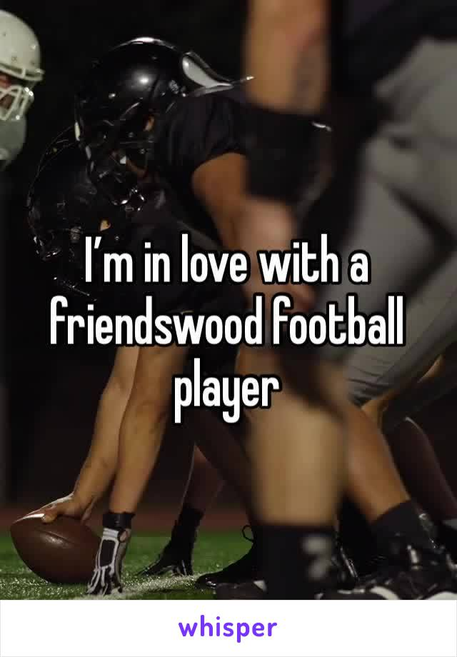 I'm in love with a friendswood football player