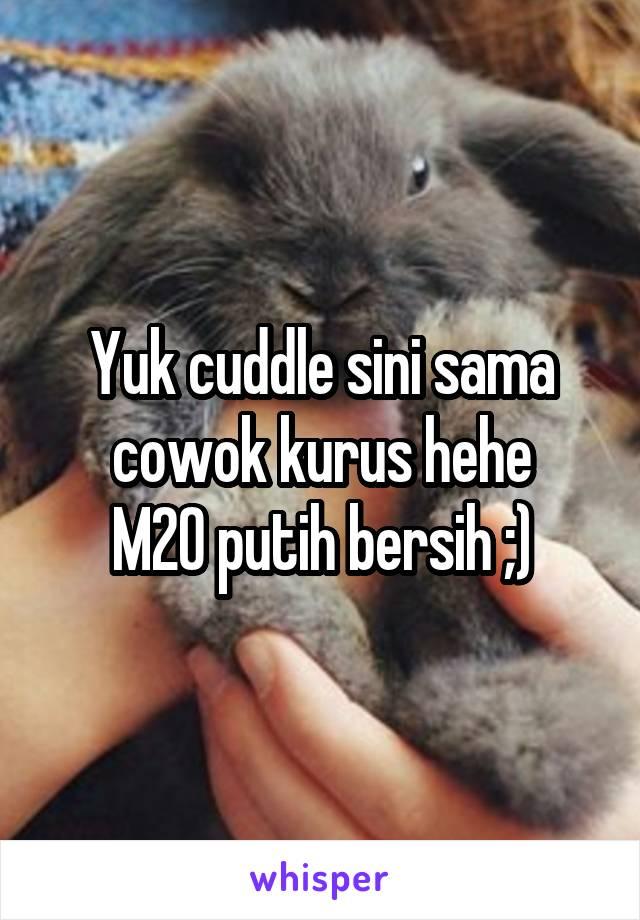 Yuk cuddle sini sama cowok kurus hehe M20 putih bersih ;)