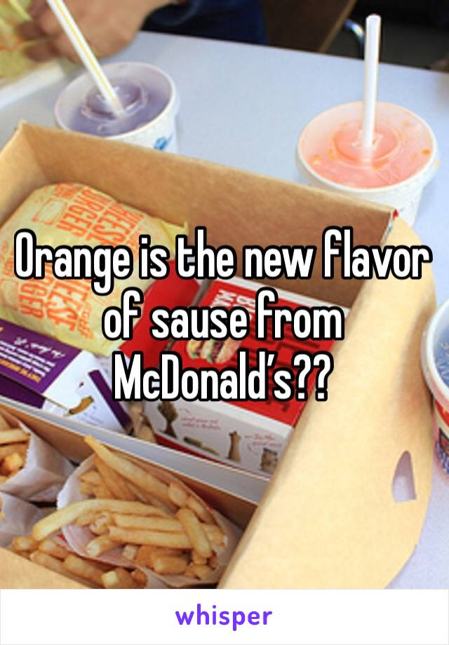 Orange is the new flavor of sause from McDonald's??