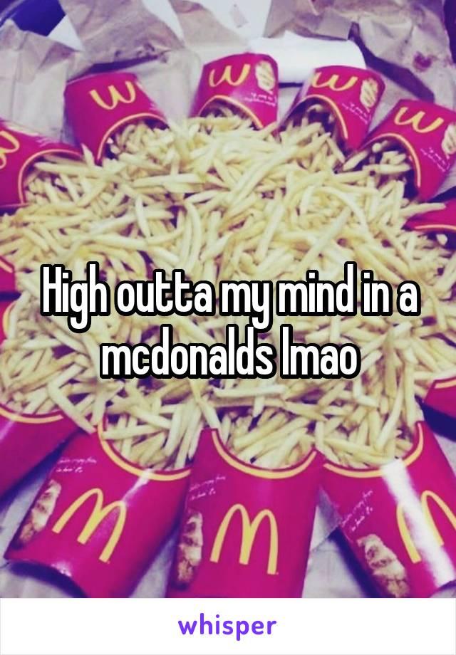 High outta my mind in a mcdonalds lmao