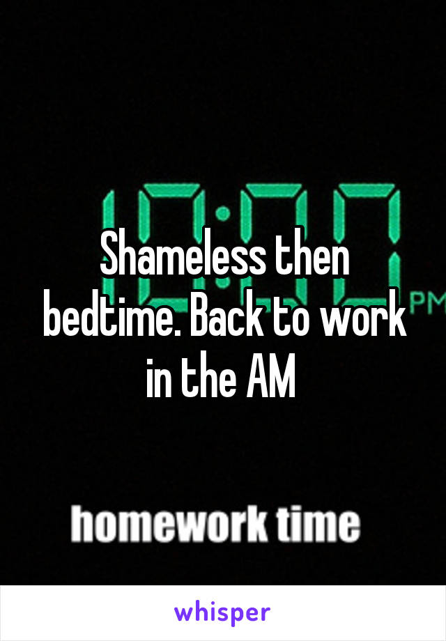 Shameless then bedtime. Back to work in the AM