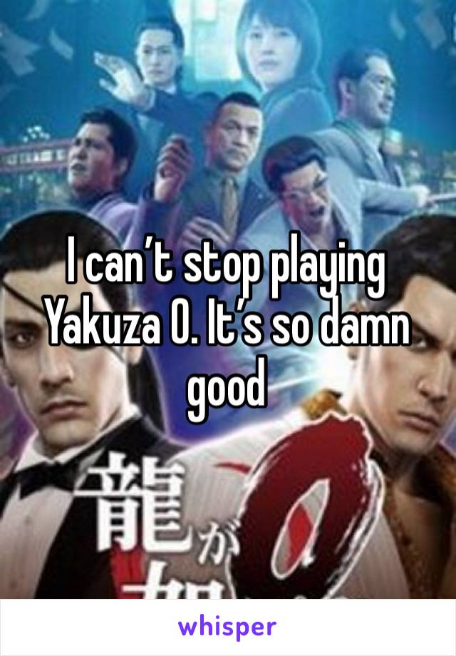 I can't stop playing Yakuza 0. It's so damn good