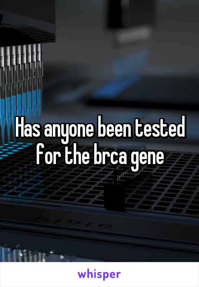 Has anyone been tested for the brca gene
