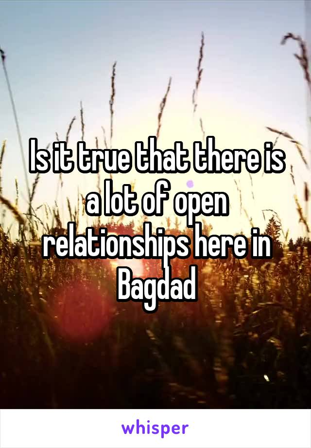 Is it true that there is a lot of open relationships here in Bagdad