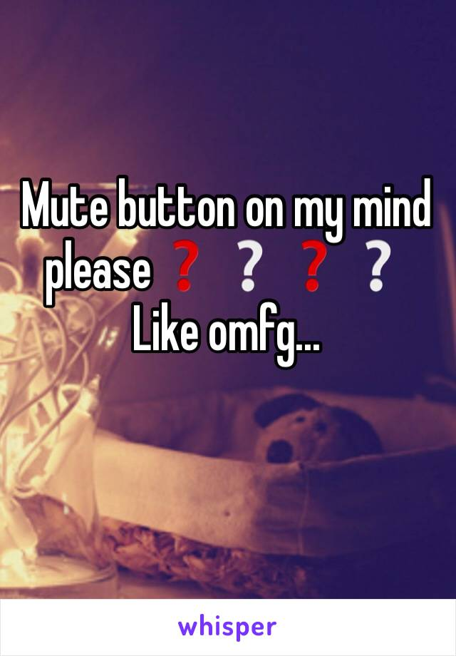 Mute button on my mind please❓❔❓❔ Like omfg...