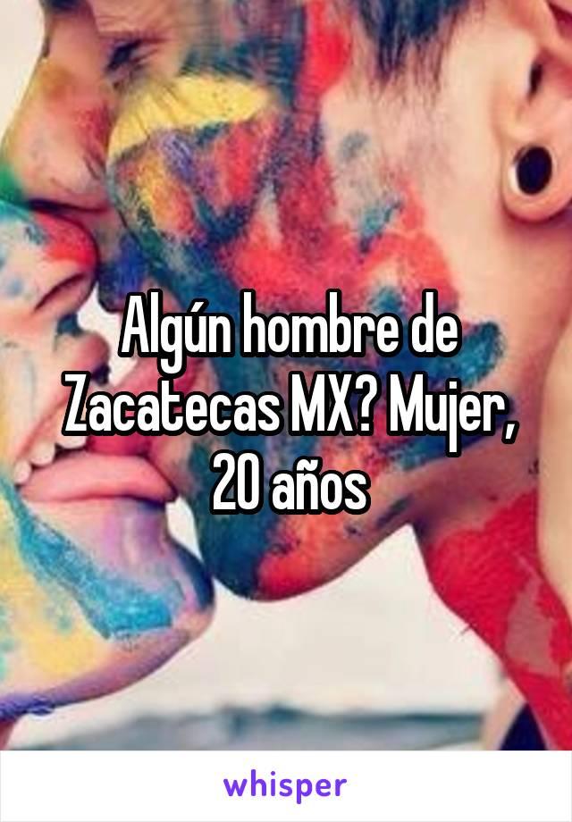 Algún hombre de Zacatecas MX? Mujer, 20 años