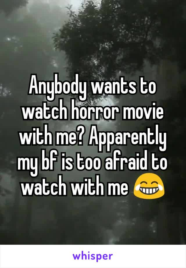 Anybody wants to watch horror movie with me? Apparently my bf is too afraid to watch with me 😂