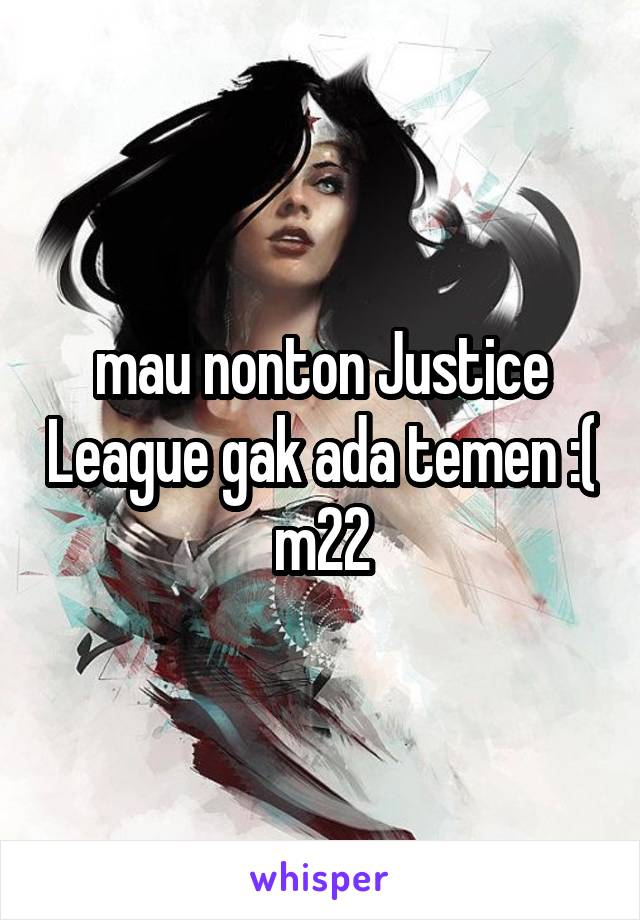 mau nonton Justice League gak ada temen :( m22