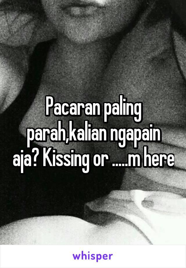 Pacaran paling parah,kalian ngapain aja? Kissing or .....m here