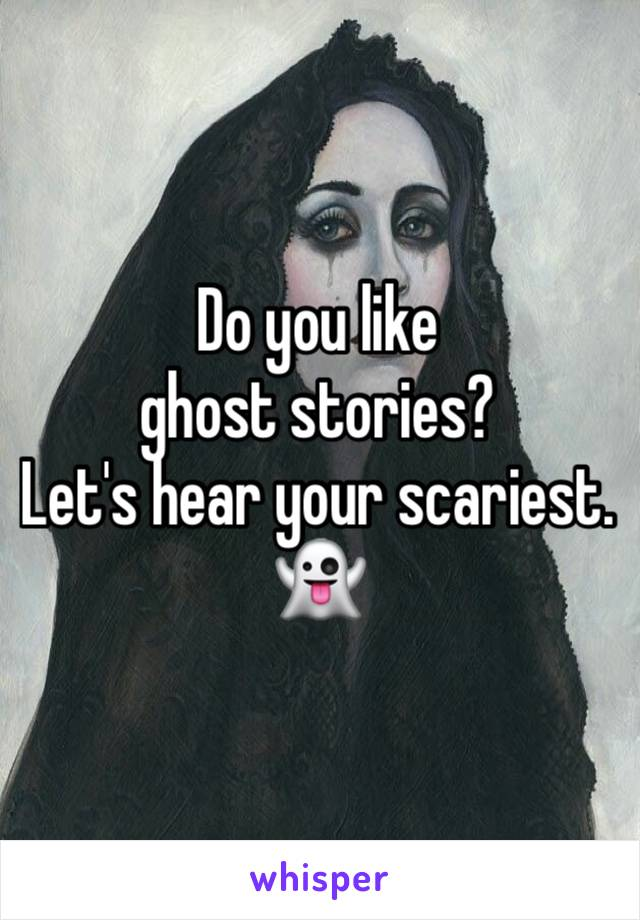 Do you like ghost stories? Let's hear your scariest. 👻