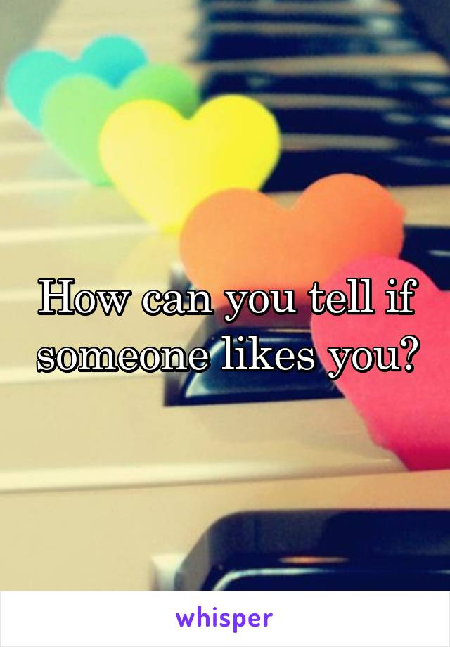How can you tell if someone likes you?