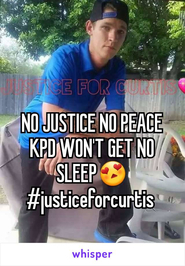 NO JUSTICE NO PEACE KPD WON'T GET NO SLEEP😍 #justiceforcurtis