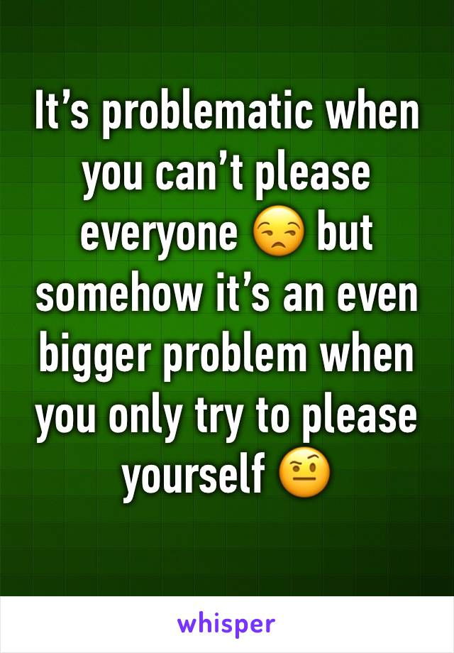 It's problematic when you can't please everyone 😒 but somehow it's an even bigger problem when you only try to please yourself 🤨