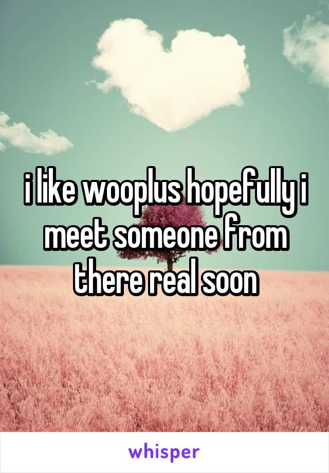 i like wooplus hopefully i meet someone from there real soon