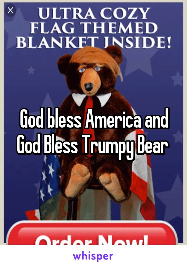 God bless America and God Bless Trumpy Bear