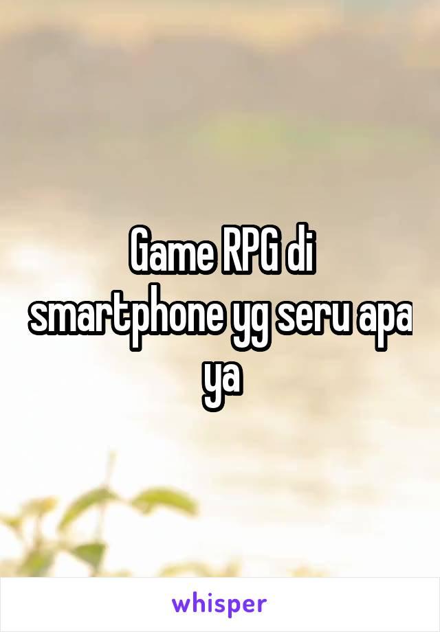 Game RPG di smartphone yg seru apa ya