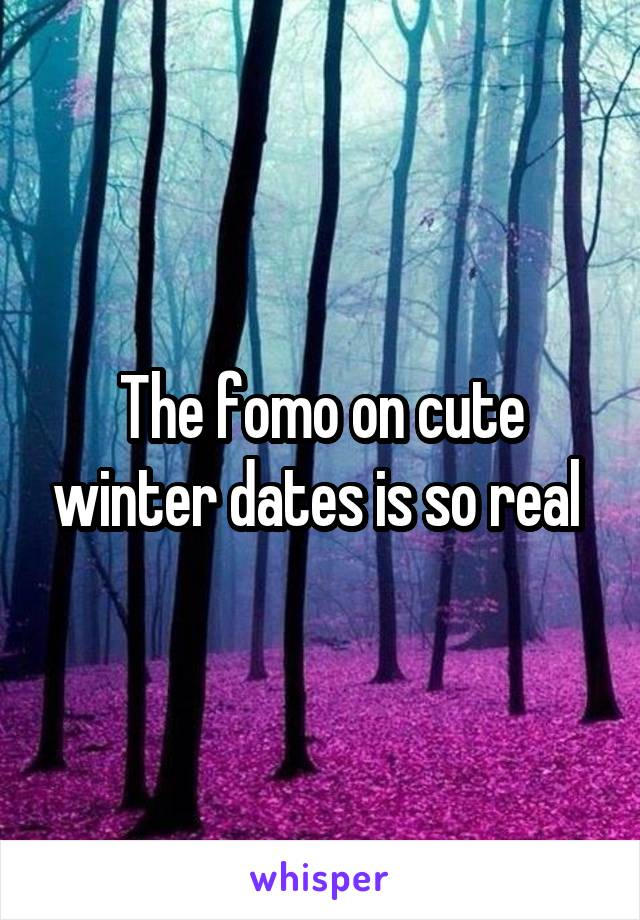 The fomo on cute winter dates is so real