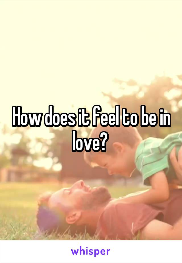 How does it feel to be in love?